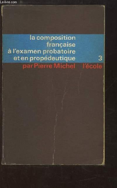 La composition française à l'examen probatoire et en propédeutique. TOME 3 : De la Renaissance à nos jours