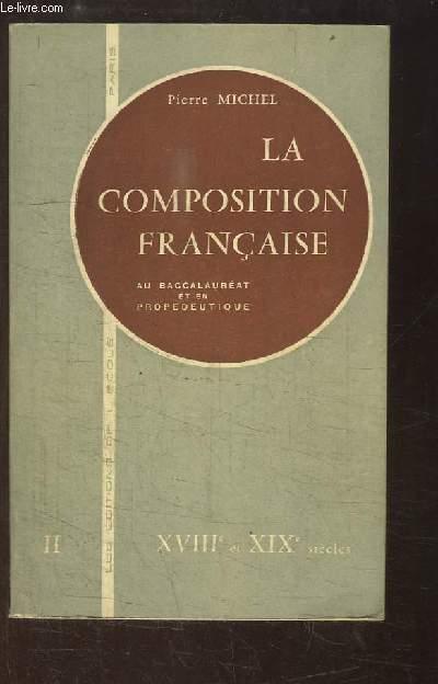 La Composition Française. Au baccalauréat et en Propédeutique. TOME 2 : XVIIIe et XIXe siècles