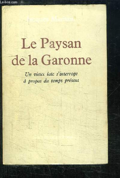 Le Paysan de la Garonne. Un vieux laïc s'interroge à propos du temps présent.