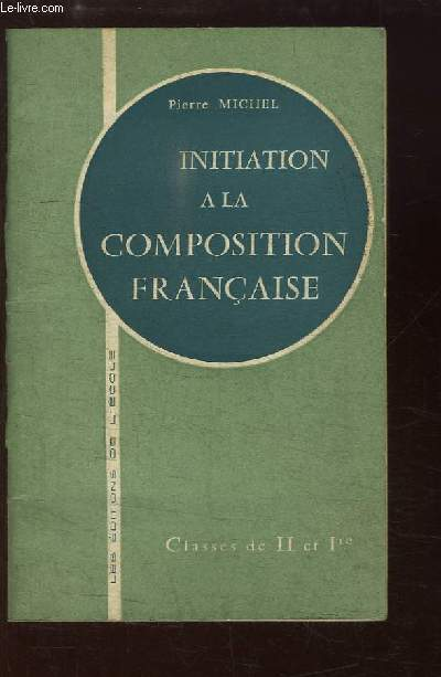 Initiation à la Composition Française. Classes de 2nde et de 1ère
