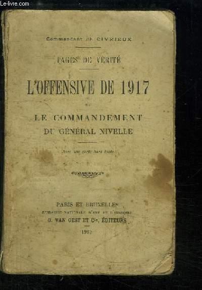 L'Offensive de 1917 et le Commandement du Général Nivelle. Pages de Vérité.