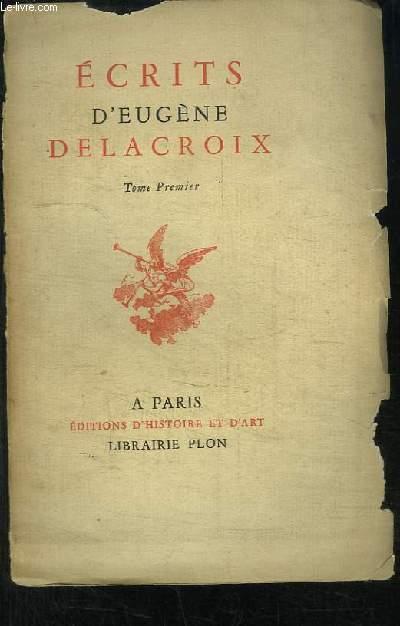 Ecrits d'Eugène Delacroix, extraits du Journal, des Lettres et des Oeuvres Littéraires. TOME 1er