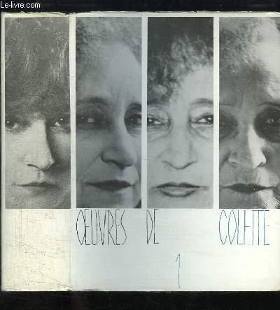Oeuvres de Colette, TOME 1 : Claudine à l'école, Claudine à Paris, Claudine en ménage, Claudine s'en va, La retraite sentimentale, L'Ingénue Libertine, La vagabonde, L'entrave.