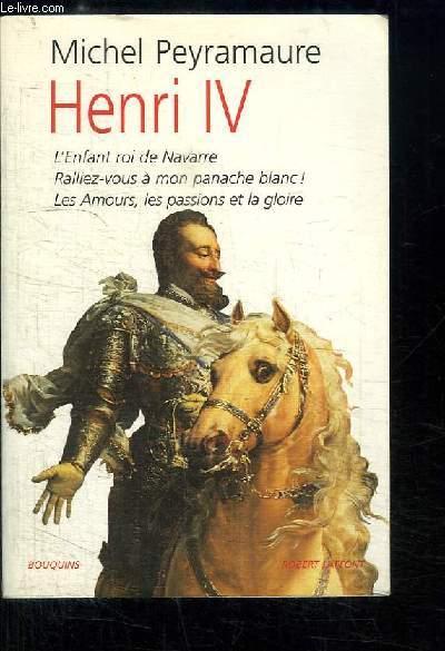 Henri IV. L'Enfant roi de Navarre - Ralliez-vous à mon panache blanc ! - Les Amours, les passions et la gloire.