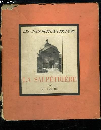 La Salpêtrière. Les Vieux Hopitaux Français n°7