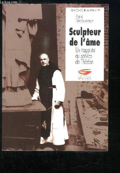 Sculpteur de l'âme. Un trappiste au service de Thérèse.