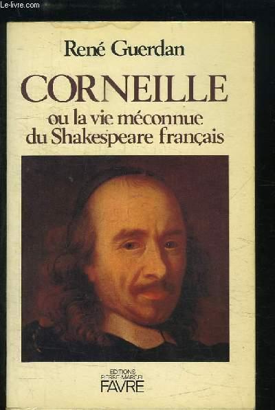 Corneille ou la vie méconnue du Shakespeare français.
