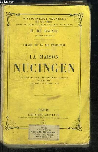 La maison Nucingen. Scènes de la Vie Parisienne (Les secrets de la Princesse de Cadignan, Les employés, Sarrasine, Fasino Cane)
