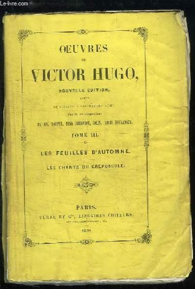 Oeuvres de Victor Hugo. TOME 3 : Les Feuilles d'Automne - Les chants du crépuscule.