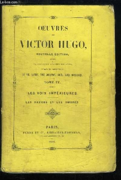 Oeuvres de Victor Hugo. TOME 4 : Les Voix Intérieures. Les rayons et les ombres.