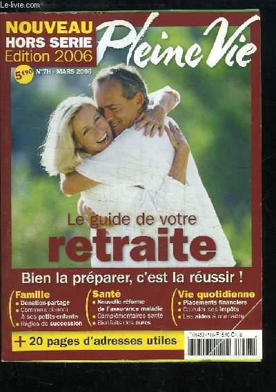 Guide pratique de la Retraite. Pleine Vie, Nouveau Hors-Série, Edition 2006 - N°7H