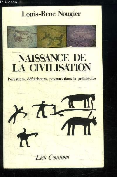 Naissance de la Civilisation. Forestiers, défricheurs, paysans dans la préhistoire.
