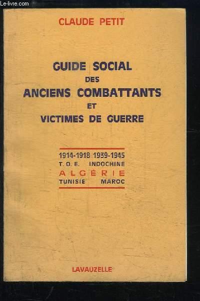 Guide Social des Anciens Combattants et Victimes de Guerre. 1914 - 1918 et 1939 - 1945. T.O.E. - Indochine - Algérie - Tunisie - Maroc