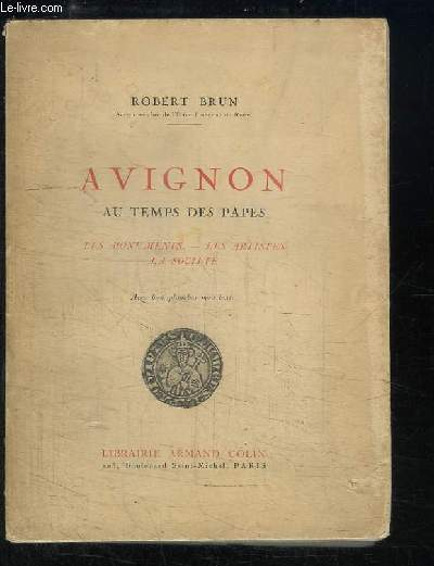 Avignon, au temps des Papes. Les monuments - Les artistes - La société.