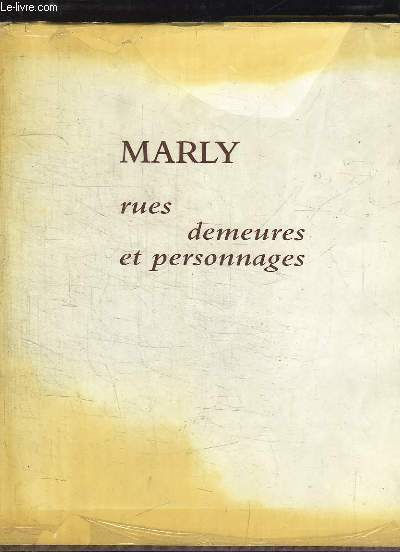 Marly. Rues, demeures et personnages