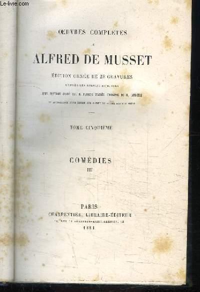 Oeuvres complètes d'Alfred de Musset. TOME 5 : Comédies et Proverbes, 3ème partie.