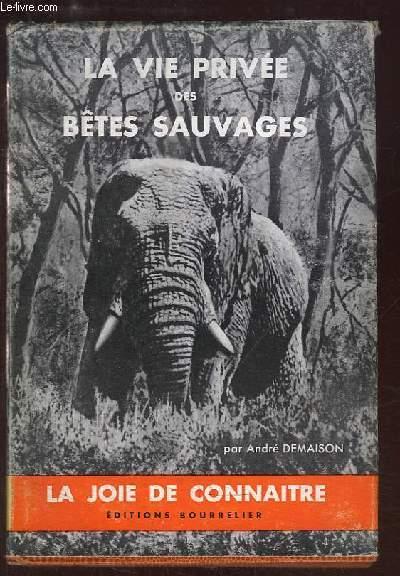 La vie privée des Bêtes Sauvages.