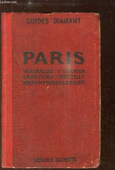 Paris. Saint-Denis, Versailles, Saint-Germain et la Malmaison, Chantilly, Fontainebleau.