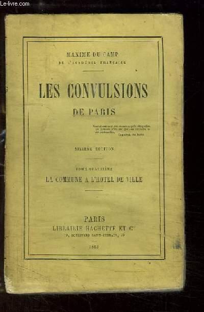 Les Convulsions de Paris. TOME 4 : La Commune à l'Hôtel de Ville.
