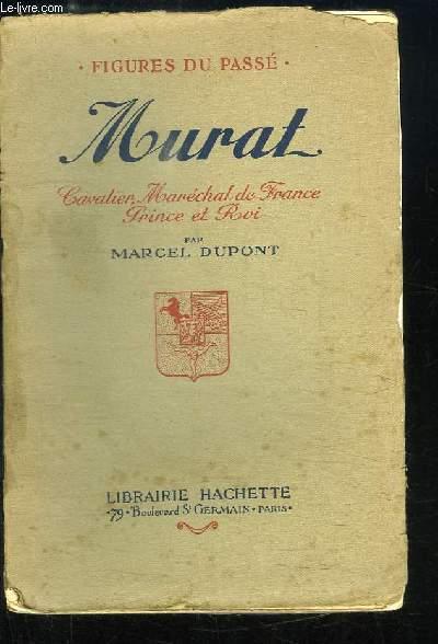 Murat. Cavalier, Maréchal de France, Prince et Roi.