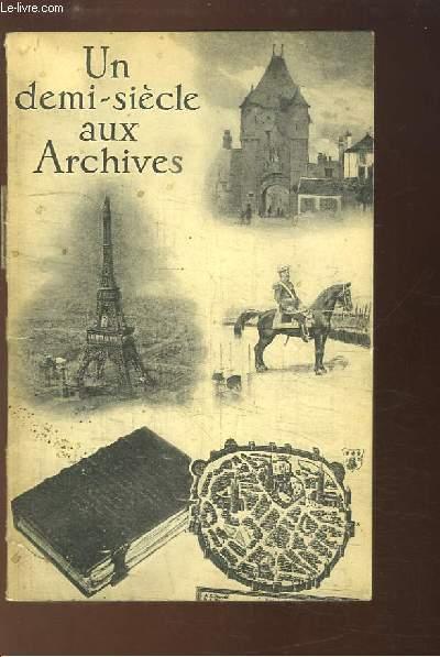 Un demi-siècle aux Archives Nationales et Départementales, 1900 - 1950. Exposition du 18 octobre au 18 novembre 1951