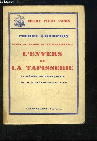 Paris au temps de la Renaissance. L'envers de la tapisserie. Le Règne de François 1er