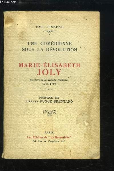 Marie-Elisabeth Joly, sociétaire de la Comédie-Française 1761 - 1798. Une Comédienne sous la Révolution