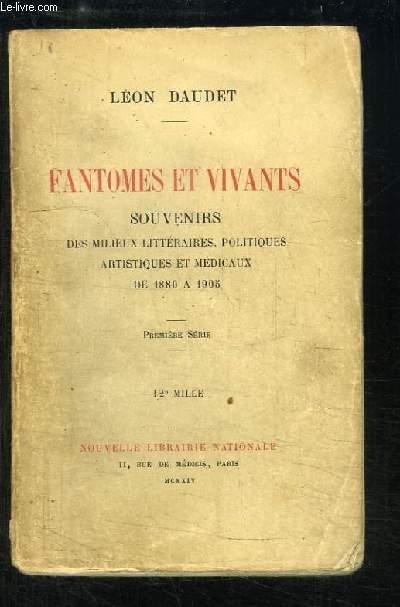 Fantômes et Vivants. Souvenirs des Milieux Littéraires, Politiques, Artistiques et Médicaux, de 1880 à 1905. 1ère série :