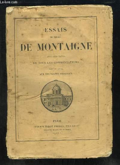 Essais de Michel de Montaigne, avec des Notes de tous les Commentateurs. Edition revue sur les Textes Originaux.