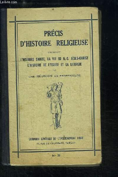 Précis d'Histoire Religieuse, comprenant l'Histoire Sainte, la vie de N.-S. Jésus-Christ, l'Histoire de l'Eglise et la Liturgie.