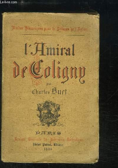 L'Amiral de Coligny et les guerres de religion au XVIe siècle.