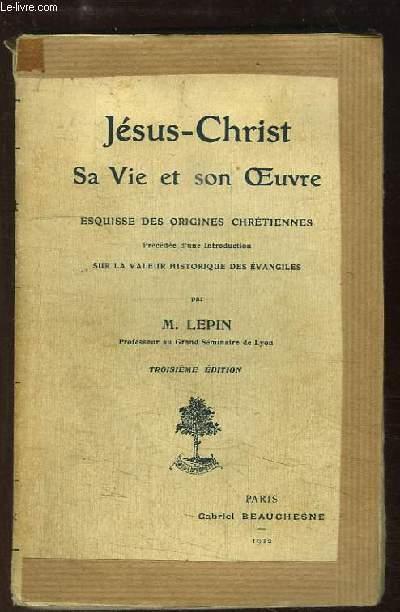 Jésus-Christ. Sa Vie et son Oeuvre. Esquisse des origines chrétiennes.