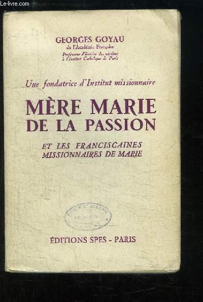 Mère Marie de la Passion. Une fondatrice d'Institut missionnaire et les Franciscaines missionnaires de Marie.