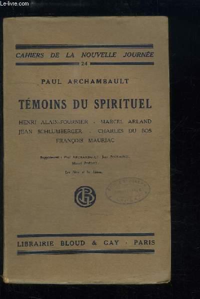 Témoins du Spirituel. Henri Alain-Fournier, Marcel Arland, Jean Schlumberger, Charles du Bos, François Mauriac.