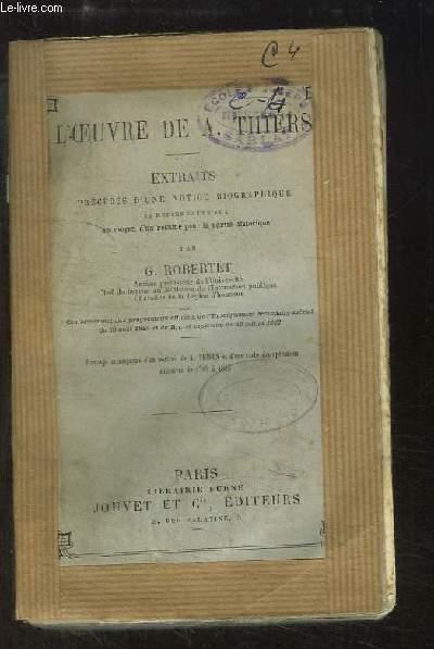L'Oeuvre de A. Thiers. Extraits précédés d'une notice biographique.