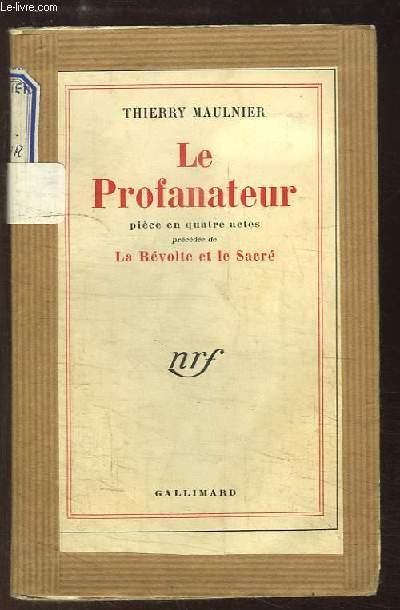 Le Profanateur. Pièce en 4 actes. Précédée de La Révolte et le Sacré.