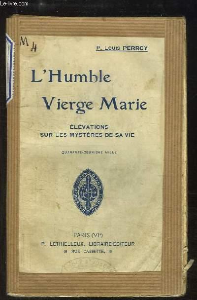L'Humble Vierge Marie. Elévations sur les mystères de la vie.