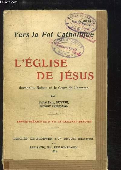 L'Eglise de Jésus devant la Raison et le Coeur de l'homme. Vers la Foi Catholique