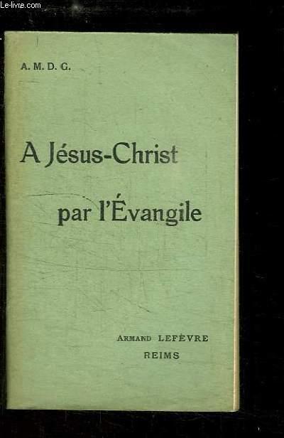 A Jésus-Christ par l'Evangile