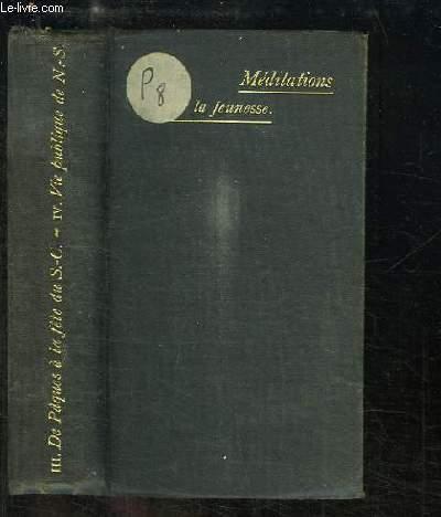 Méditations pour l'Adolescence et la Jeunesse. TOMES 3 et 4 en UN SEUL VOLUME : De Pâques à la Fête du S.-C. - Vie publique de N.-S.