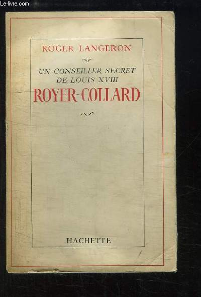 Royer-Collard. Un conseiller secret de Louis XVIII.