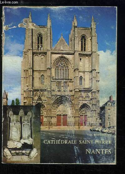 La Cathédrale Saint-Pierre de Nantes. Histoire et description