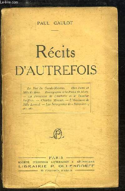 Récits d'Autrefois. Le Vol du Garde-Meuble, Don Juan et Mlle de Brie, Robespierre et la Peine de Mort, La Princesse de Lamballe et le Dr Saiffert ...
