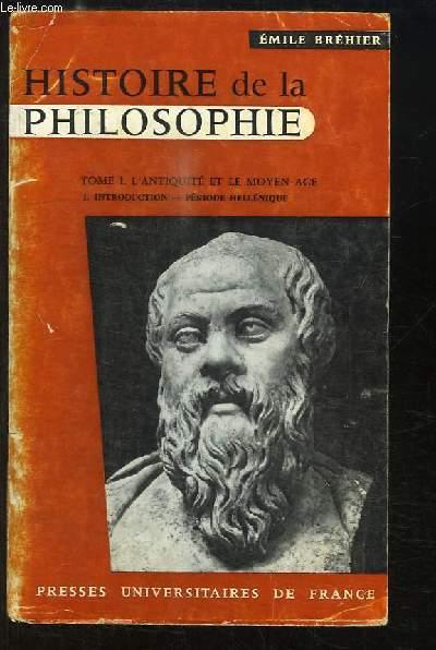 Histoire de la Philosophie. TOME 1 : L'Antiquité et le Moyen Âge. N°1 : Introduction - Période Hellénique.