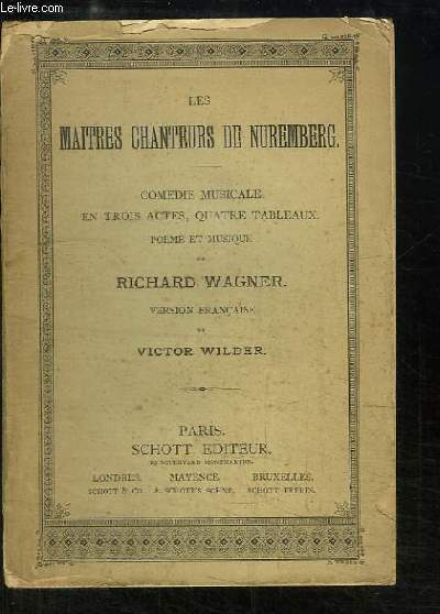Les Maitres Chanteurs de Nuremberg. Comédie musicale en 3 actes, 4 tableaux. Poème et musique.