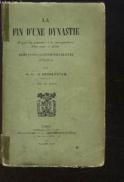 La Fin d'une Dynastie. D'après les mémoires et la correspondance d'une reine de Suède Hedvig-Elisabeth-Charlotte (1774 - 1818).