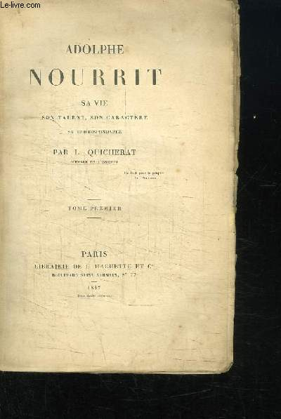 Adolphe Nourrit. Sa vie, son talent, son caractère, sa correspondance. TOME 1er