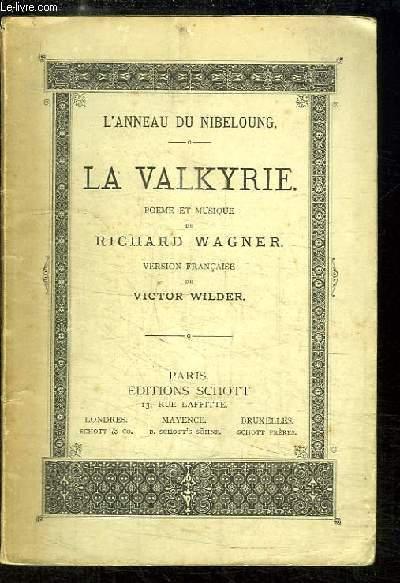 La Valkyrie. Poème et musique. L'Anneau du Nibeloung.