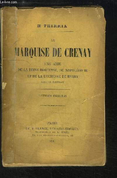 La Marquise de Crenay. Une amie de la Reine Hortense, de Napoléon III et de la Duchesse de Berry.