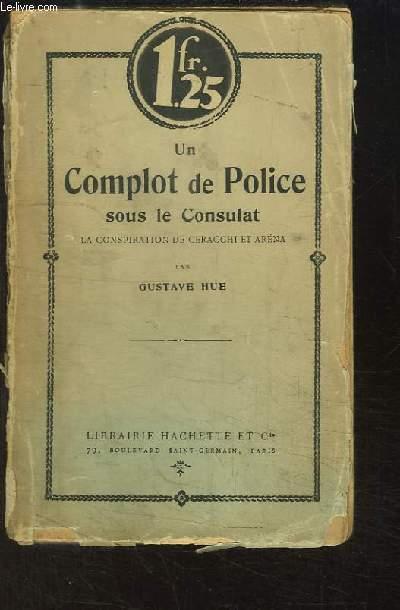 Un Complot de Police sous le Consulat. La conspiration sz Ceracchi et Aréna.